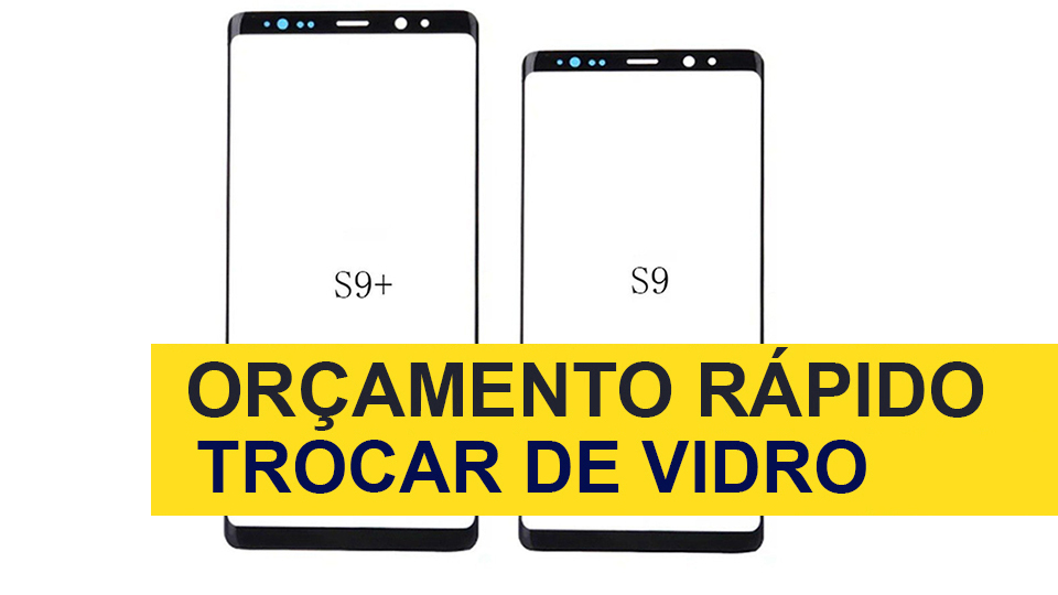 Troca de Vidro Samsung Galaxy S9 Plus